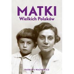 MATKI WIELKICH POLAKÓW Barbara Wachowicz