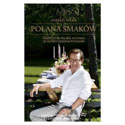 POLANA SMAKÓW TRADYCYJNA POLSKA KUCHNIA W NOWOCZESNYM WYDANIU Andrzej Polan