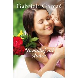 NAMALUJ MI SŁOŃCE Gargaś Gabriela
