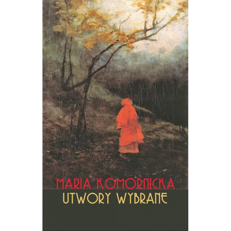 MARIA KOMORNICKA. UTWORY WYBRANE Komornicka Maria