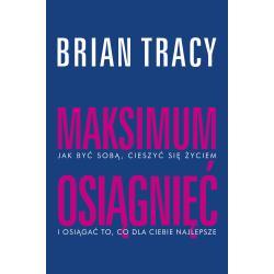 MAKSIMUM OSIĄGNIĘĆ Brian Tracy