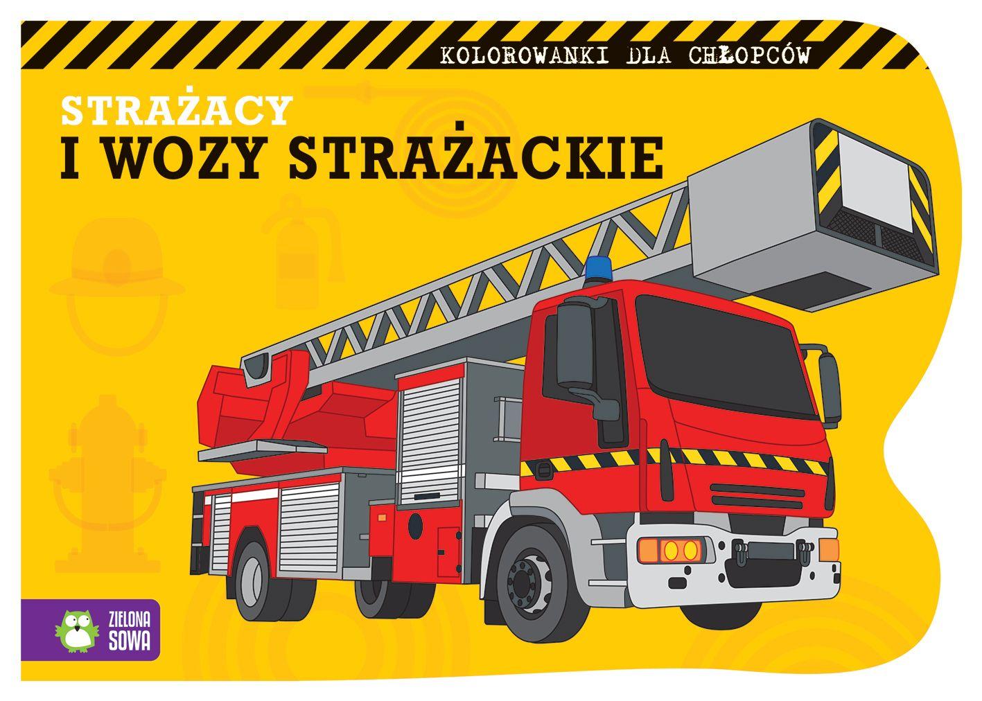 Strazacy I Wozy Strazackie Kolorowanki Dla Chlopcow 4 Skladnicaksiegarska Pl
