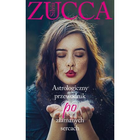 ASTROLOGICZNY PRZEWODNIK PO ZŁAMANYCH SERCACH Silvia Zucca