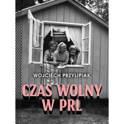 CZAS WOLNY W PRL Wojciech Przylipiak