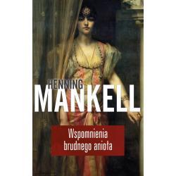 WSPOMNIENIA BRUDNEGO ANIOŁA Henning Mankell