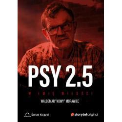 PSY 2.5 W IMIĘ MIŁOŚCI Waldemar Nowy Morawiec