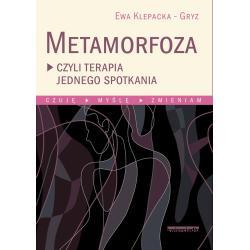 METAMORFOZA CZYLI TERAPIA JEDNEGO SPOTKANIA CZUJĘ MYŚLĘ ZMIENIAM Ewa Klepacka-Gryz