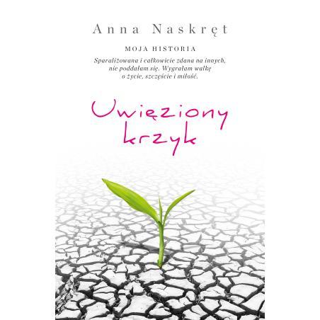 UWIĘZIONY KRZYK Anna Naskręt