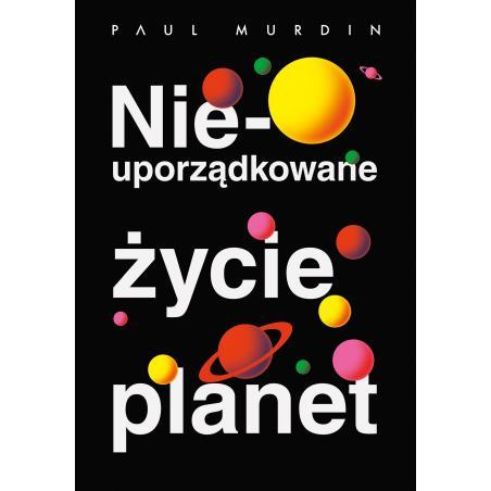 NIEUPORZĄDKOWANE ŻYCIE PLANET Paul Murdin
