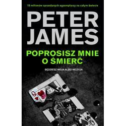 POPROSISZ MNIE O ŚMIERĆ BĘDZIESZ MOJA ALBO NICZYJA James Peter