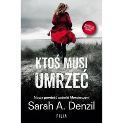 KTOŚ MUSI UMRZEĆ Sarah A. Denzil