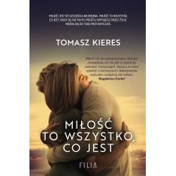 MIŁOŚĆ TO WSZYSTKO, CO JEST Tomasz Kieres
