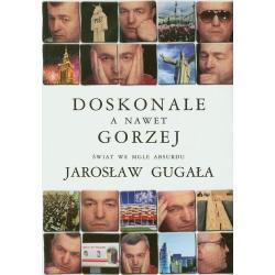 DOSKONALE A NAWET GORZEJ. ŚWIAT WE MGLE ABSURDU Gugała Jarosław