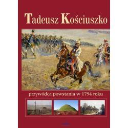 TADEUSZ KOŚCIUSZKO PRZYWÓDCA POWSTANIA W 1794 ROKU Paterek Anna