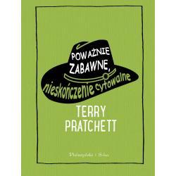 POWAŻNIE ZABAWNE NIESKOŃCZENIE CYTOWALNE Pratchett Terry