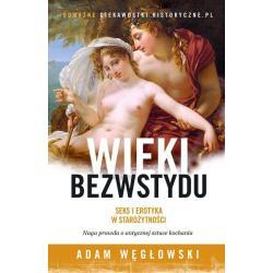 WIEKI BEZWSTYDU SEKS I EROTYKA W STAROŻYTNOŚCI Węgłowski Adam