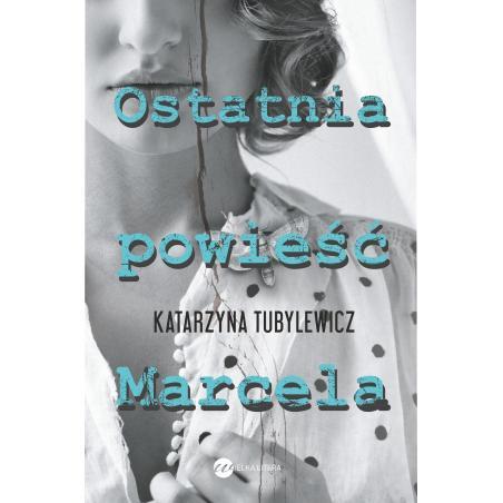 OSTATNIA POWIEŚĆ MARCELA Tubylewicz Katarzyna