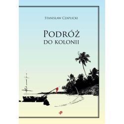 PODRÓŻ DO KOLONII Stanisław Czaplicki