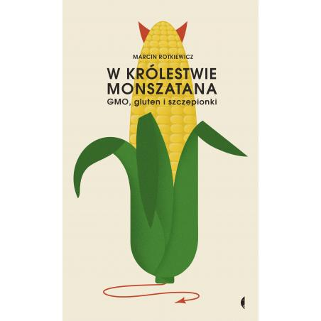 W KRÓLESTWIE MONSZATANA GMO GLUTEN I SZCZEPIONKI Marcin Rotkiewicz