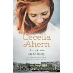 GDYBYŚ MNIE TERAZ ZOBACZYŁ Cecelia Ahern