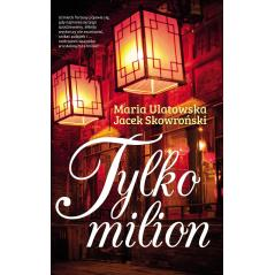 TYLKO MILION Jacek Skowroński Maria Ulatowska