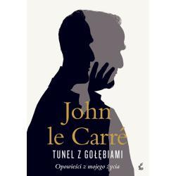 TUNEL Z GOŁĘBIAMI OPOWIEŚCI Z MOJEGO ŻYCIA Le Carre John