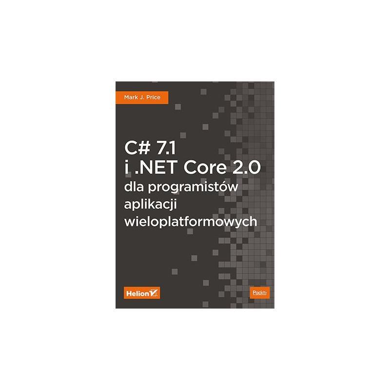 C 7.1 I .NET CORE 2.0 DLA PROGRAMISTÓW APLIKACJI WIELOPLATFORMOWYCH J. Price Mark