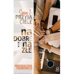 NA DOBRE I NA ZŁE PRZYJACIELE 1 Magdalena Trubowicz