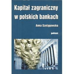 KAPITAŁ ZAGRANICZNY W POLSKICH BANKACH Anna Szelągowska