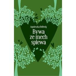 BYWA, ŻE MECH ŚPIEWA Hellwig Agnieszka