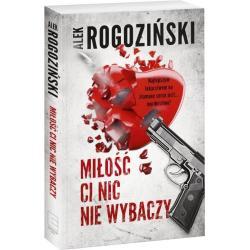 MIŁOŚĆ CI NIC NIE WYBACZY Alex Rogoziński