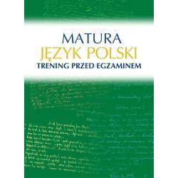 MATURA JĘZYK POLSKI TRENING PRZED EGZAMINEM Małgorzata Kosińska-pułka