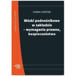 WÓZKI PODNOŚNIKOWE W ZAKŁADZIE – WYMAGANIA PRAWNE, BEZPIECZEŃSTWO Zieliński Lesław