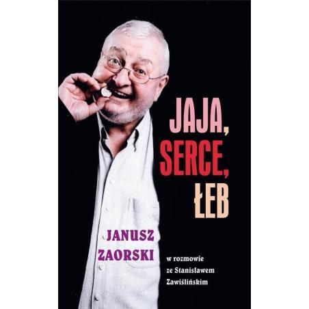 JAJA, SERCE, ŁEB. JANUSZ ZAORSKI W ROZMOWIE ZE STANISŁAWEM ZAWIŚLIŃSKIM Janusz Zaorski
