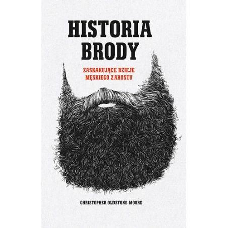 HISTORIA BRODY ZASKAKUJĄCE DZIEJE MĘSKIEGO ZAROSTU Christopher Oldstone-Moore