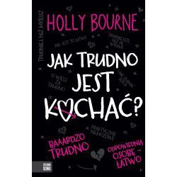 JAK TRUDNO JEST KOCHAĆ Holly Bourne