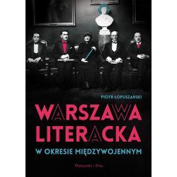 WARSZAWA LITERACKA W OKRESIE MIĘDZYWOJENNYM Łopuszański Piotr