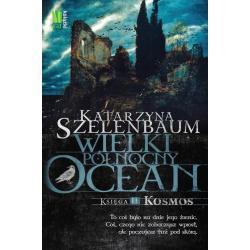 WIELKI PÓŁNOCNY OCEAN KSIĘGA II KOSMOS Szelenbaum Katarzyna