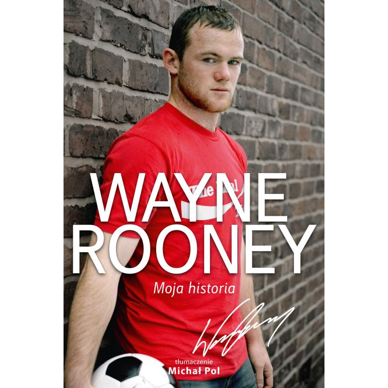 WAYNE ROONEY. MOJA HISTORIA. Wayne Rooney