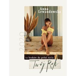 KALENDARZ TWÓJ ROK 12 KROKÓW DO PEŁNI ŻYCIA Anna Lewandowska