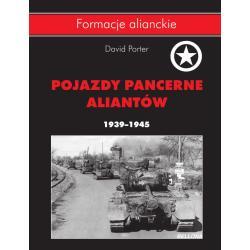 POJAZDY PANCERNE ALIANTÓW 1939-1945 Porter David