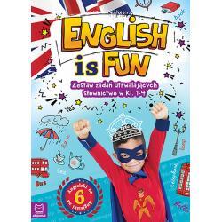 ENGLISH IS FUN ZESTAW ZADAŃ UTRWALAJĄCYCH SŁOWNICTWO W KLASACH 1-4 OPRACOWANIE ZBIOROWE