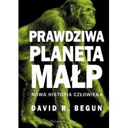 PRAWDZIWA PLANETA MAŁP NOWA HISTORIA CZŁOWIEKA R. Begun David