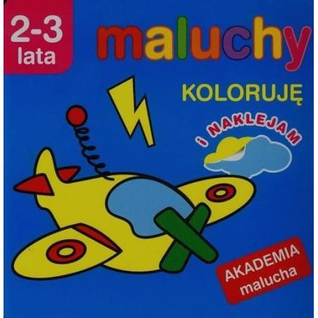 MALUCHY. KOLORUJĘ I NAKLEJAM. AKADEMIA MALUCHA 2-3 LATA