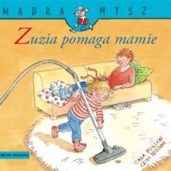 MĄDRA MYSZ. ZUZIA POMAGA MAMIE Schneider Liane