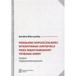 PRZESŁANKI DOPUSZCZALNOŚCI WYKONYWANIA JURYSDYKCJI PRZEZ MIĘDZYNARODOWY TRYBUNAŁ KARNY Wierczyńska Karolina