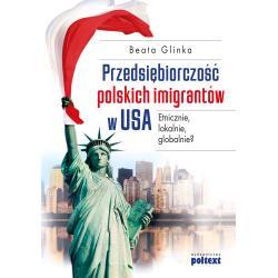 PRZEDSIĘBIORCZOŚĆ POLSKICH IMIGRANTÓW W USA Glinka Beata