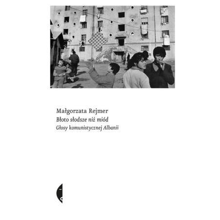 BŁOTO SŁODSZE NIŻ MIÓD GŁOSY KOMUNISTYCZNEJ ALBANII Rejmer Małgorzata