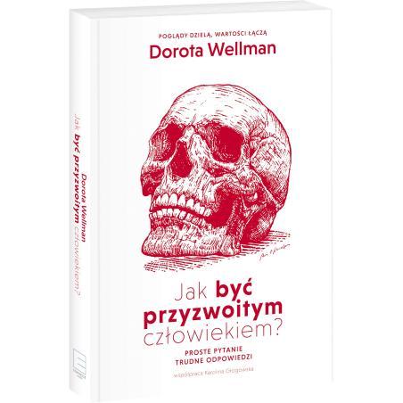 JAK BYĆ PRZYZWOITYM CZŁOWIEKIEM Dorota Wellman