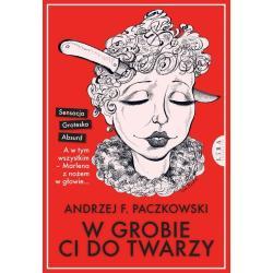 W GROBIE CI DO TWARZY Andrzej Paczkowski